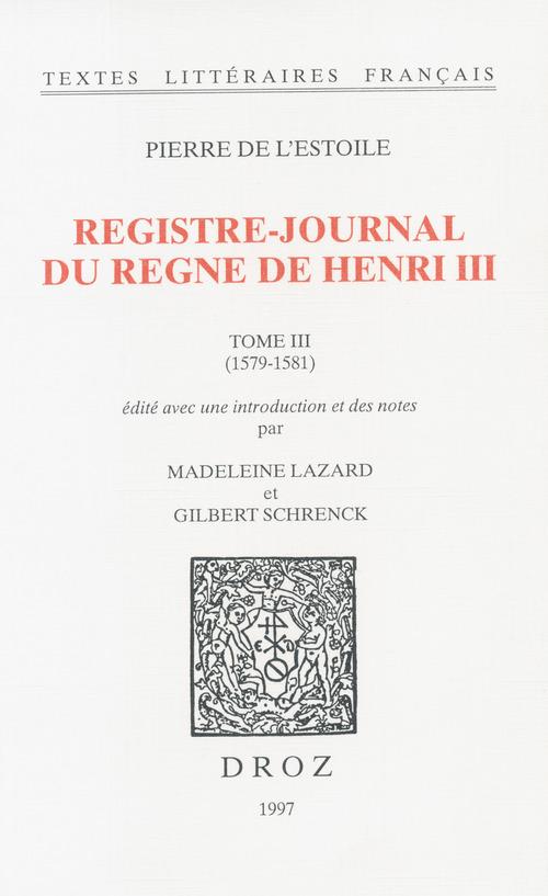 Registre-journal du règne de HenriIII. TomeIII, 1579-1581  - Gilbert Schrenck  - Pierre de l'Estoile  - Madeleine Lazard