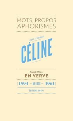 Louis-Ferdinand Céline ; mots, propos, aphorismes (1894 - Meudon - 1961)