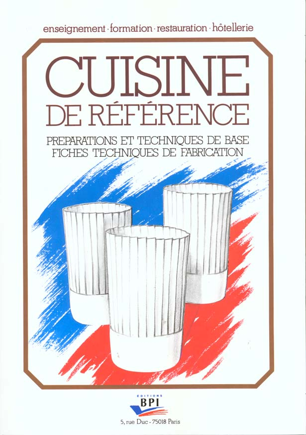 Cuisine de référence ; préparation et techniques de base ; fiches techniques de fabrication