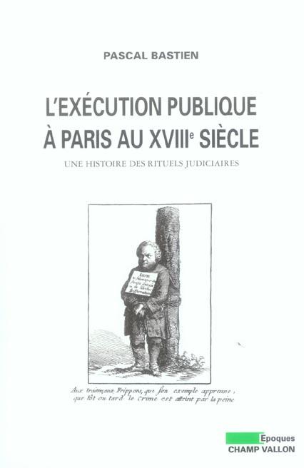 L'exécution publique à Paris au XVIIIe siècle ; une histoire des rituels judiciaires