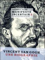Manifeste incertain t.5 ; Van Gogh ; une biographie