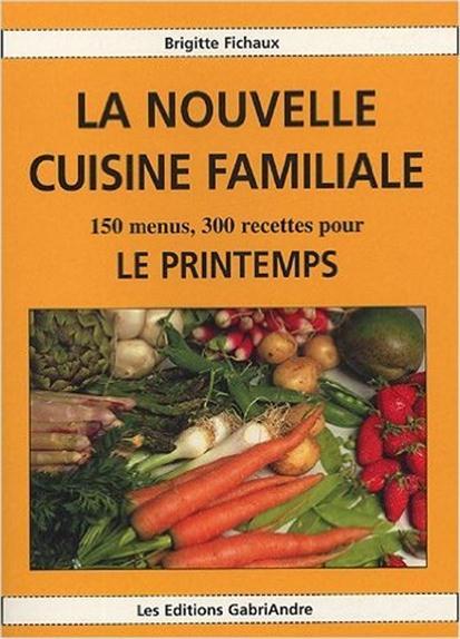 La nouvelle cuisine familiale ; 150 menus, 300 recettes pour le printemps