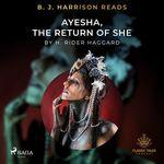 B. J. Harrison Reads Ayesha, The Return of She  - H Rider Haggard
