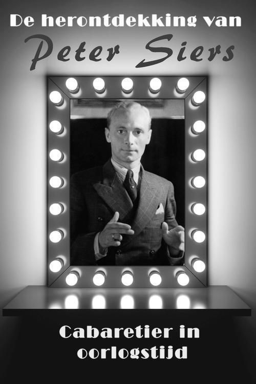 De herontdekking van Peter Siers, cabaretier in oorlogstijd
