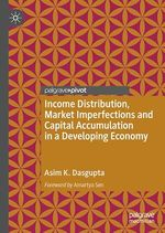 Income Distribution, Market Imperfections and Capital Accumulation in a Developing Economy  - Asim K. Dasgupta