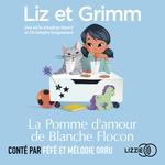 Vente AudioBook : Liz et Grimm - La Pomme d'amour de Blanche Flocon  - Christophe GUIGNEMENT - Audrey SIOURD