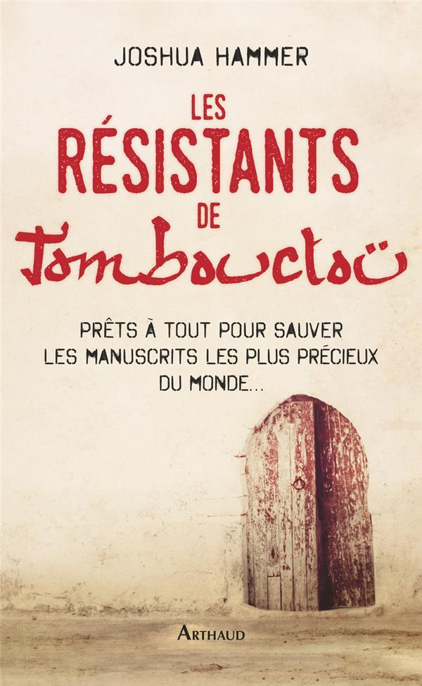 Les résistants de Tombouctou ; prêts à tout pour sauver les manuscrits les plus précieux du monde...