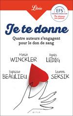 Vente Livre Numérique : Je te donne. Quatre auteurs qui s'engagent pour le don de sang  - Martin Winckler - Baptiste Beaulieu - Laurent Seksik - Agnès Ledig - Martin Winkler