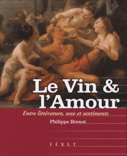 Le vin & l'amour ; entre littérature, sexe et sentiments