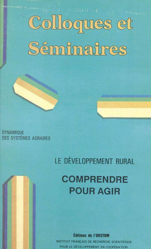 Le developpement rural, comprendre pour agir - dsa