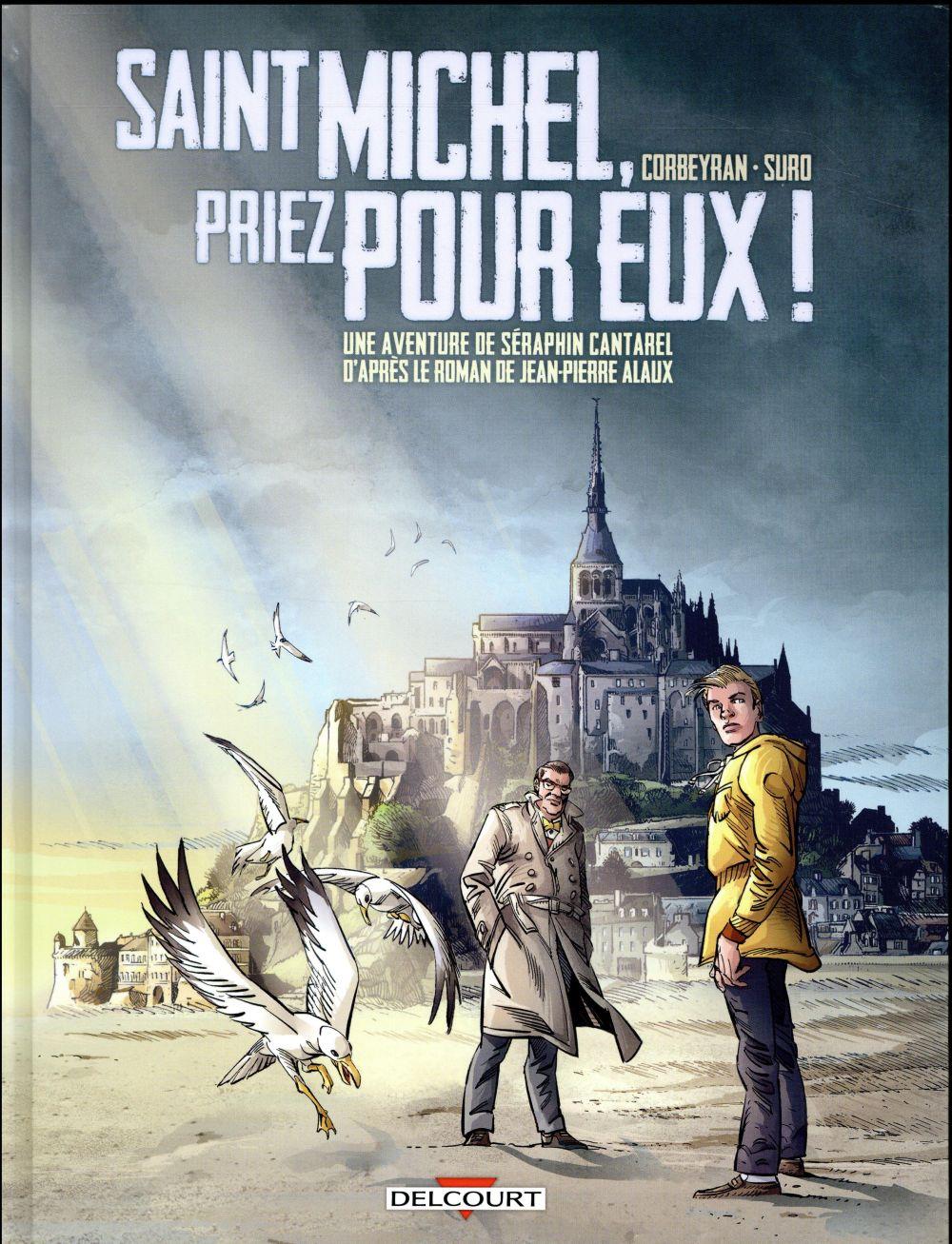 Une aventure de Séraphin Cantarel T.2 ; Saint Michel, priez pour eux !