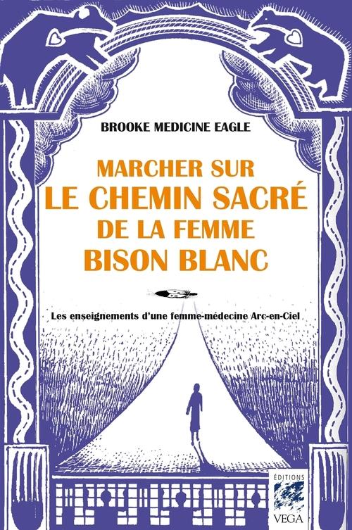 Marcher sur le chemin sacré de la femme bison-blanc ; les enseignements d'une femme-médecine arc-en-ciel