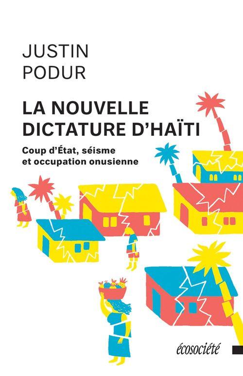 La nouvelle dictature d'Haïti ; coup d'Etat, séisme et occupation onusienne