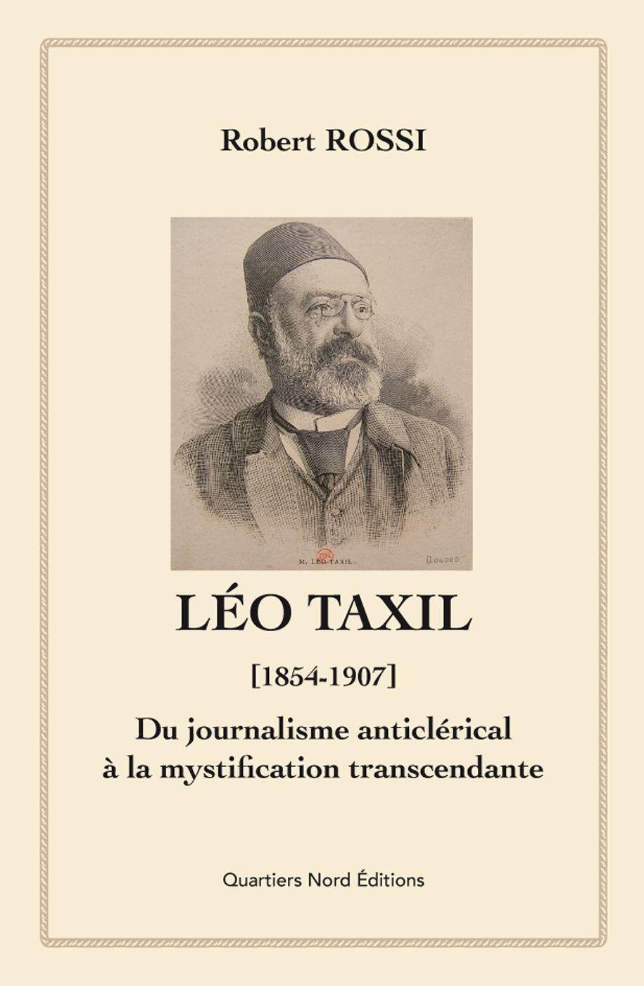 Léo Taxil (1854-1907) ; du journalisme anticlérical à la mystification transcendante