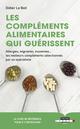 Les compléments alimentaires qui guérissent ; allergies, migraines, insomnies... les meilleurs compléments sélectionnés par un s  - Didier le Bail