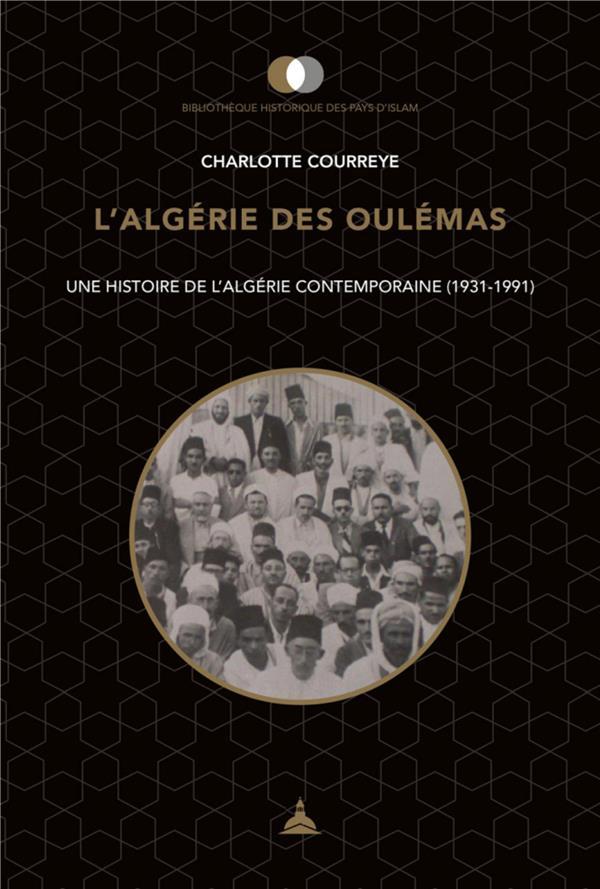 L'Algérie des Oulémas ; une histoire de l'Algérie contemporaine (1931-1991)