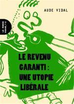 Couverture de Le revenu garanti ; une utopie libérale