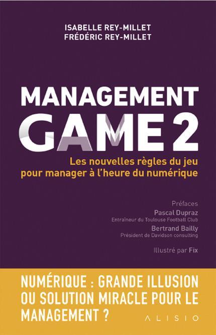 Management game 2 ; les nouvelles règles du jeu pour manager à l'heure du numérique