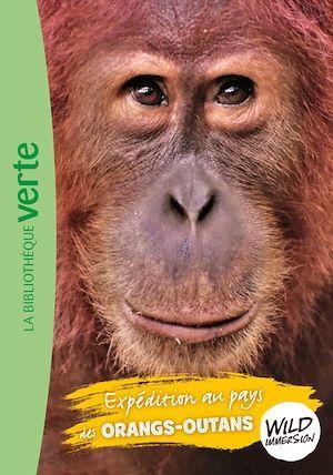The wild immersion T.3 ; expédition au pays des orangs-outans
