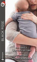 Une mère en fuite ; tentation inavouable  - Justine Davis - B. J. Daniels