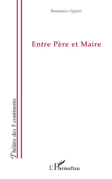 Entre Père et Maire  - Benjamin Oppert
