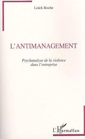 l'antimanagement ; psychanalyse de la violence dans l'entreprise