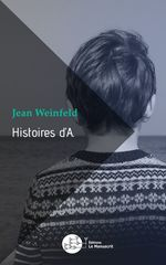 Histoires d'A.  - Jean Weinfeld