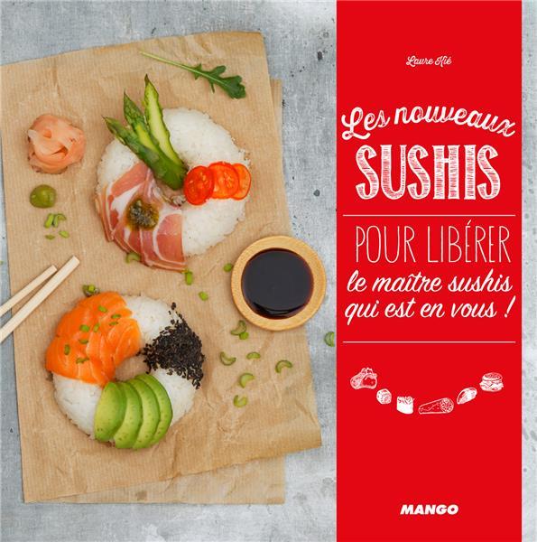 Les nouveaux sushis ; pour libérer le maître sushis qui est en vous !