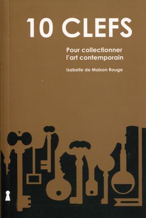10 clefs ; pour collectionner l'art contemporain (2e édition)