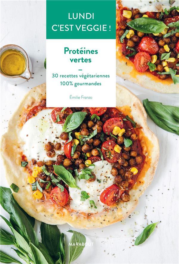 Lundi c'est veggie ! protéines vertes ; 30 recettes végétariennes 100% gourmandes