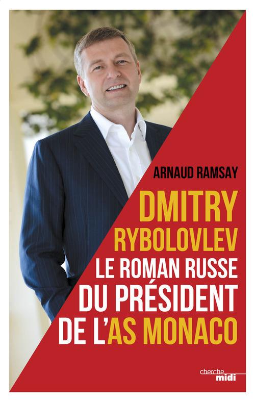 Dmitry Rybolovlev ; le roman russe du président de l'AS Monaco