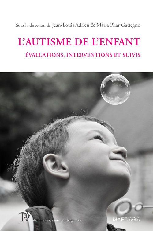 L'autisme de l'enfant ; évaluations, interventions et suivis