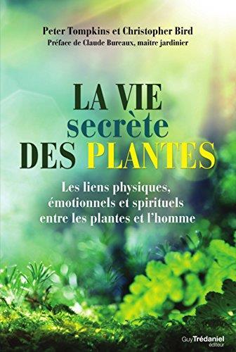 la vie secrète des plantes ; les liens physiques, émotionnels et spirituels entre les plantes et l'homme