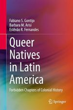 Queer Natives in Latin America  - Estevao R. Fernandes - Fabiano S. Gontijo - Barbara M. Arisi