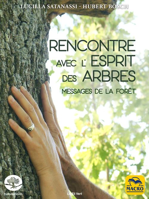 Rencontre avec l'esprit des arbres ; messages de la forêt