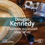 Vente AudioBook : L'homme qui voulait vivre sa vie  - Douglas Kennedy