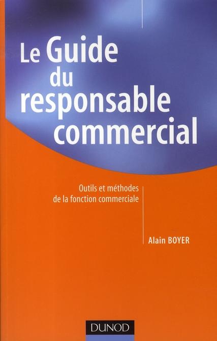 Le guide du responsable commercial ; outils et methodes de la fonction commerciale