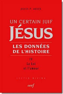 Un certain juif Jésus, les données de l'Histoire t.4 ; la loi et l amour
