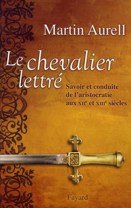 Le chevalier lettré ; savoir et conduite de l'aristocratie aux XII et XIII siècles
