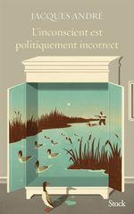 Vente EBooks : L'inconscient est politiquement incorrect  - Jacques ANDRÉ