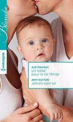 Vente EBooks : Un bébé pour le Dr White - Jamais sans lui  - Sue MacKay - Amy Ruttan