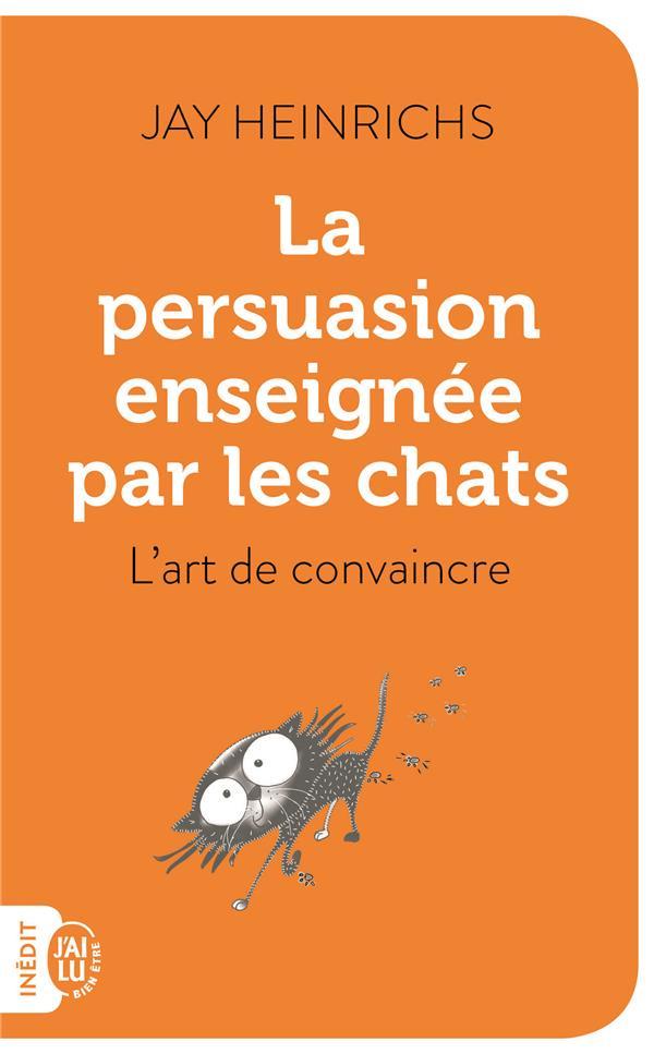 La persuasion enseignée par les chats ; l'art de convaincre