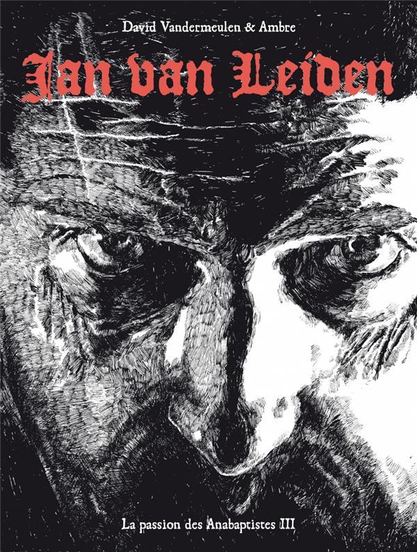 La passion des Anabaptistes T.3 ; Jan Van Leiden
