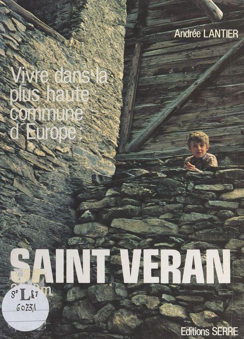 Vivre dans la plus haute commune d'Europe : Saint-Véran (2040 m)  - Andrée Lantier