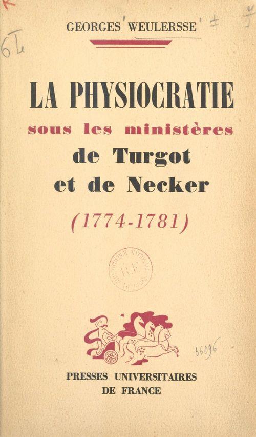 La physiocratie sous les ministères de Turgot et de Necker, 1774-1781  - Georges Weulersse