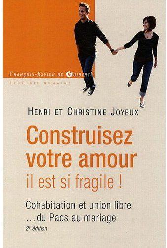 Construisez votre amour, il est si fragile ! cohabitation et union libre...du pacs au mariage (2e édition)