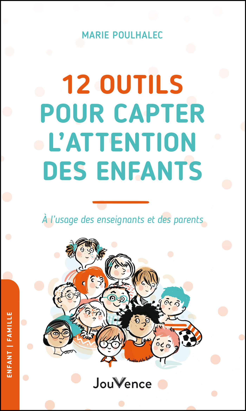 12 outils pour capter l'attention des enfants : à l'usage des enseignants et des parents