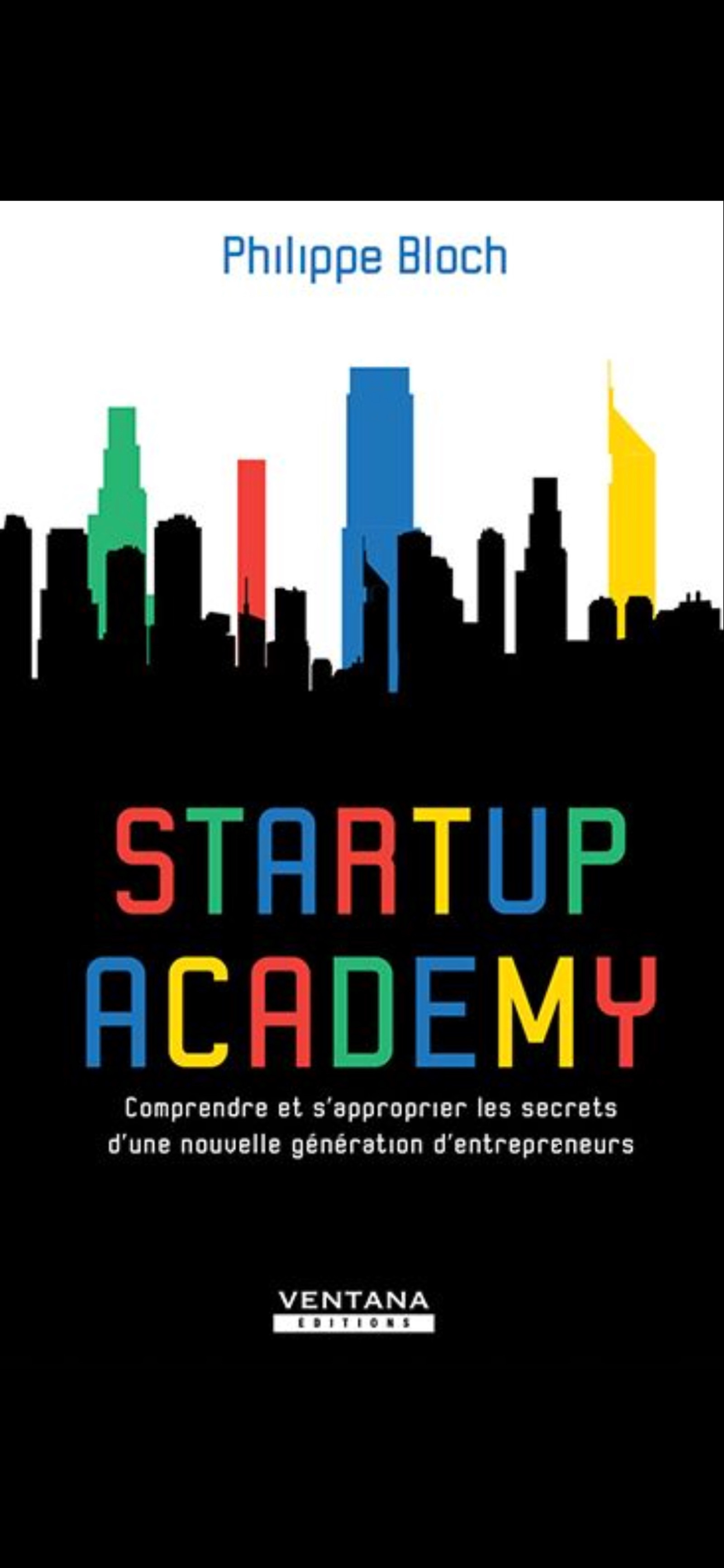 Startup academy ; comprendre et s'approprier les secrets d'une nouvelle génération d'entrepreneurs