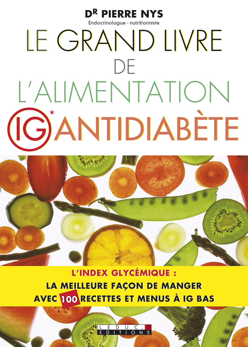 Le grand livre de l'alimentation IG antidiabète ; l'index glycémique : la meilleure façon de manger avec 80 recettes et menus à IG bas
