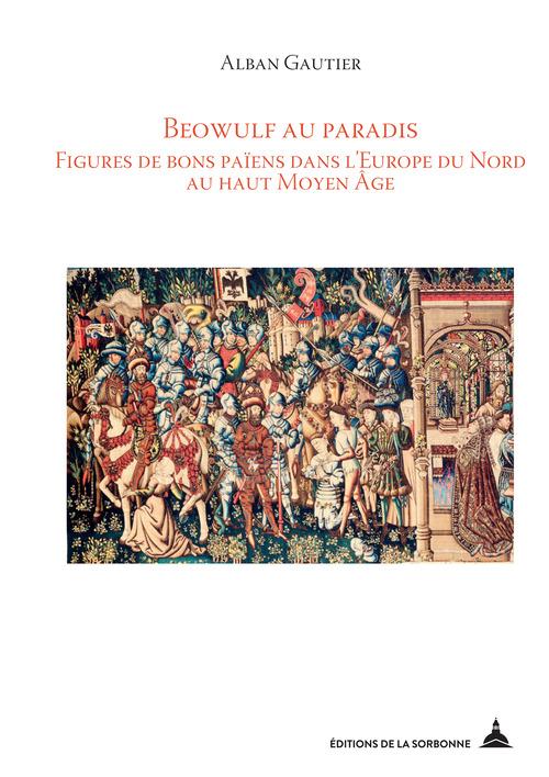 Beowulf au paradis ; figures de bons païens dans l'Europe du nord au haut moyen-âge